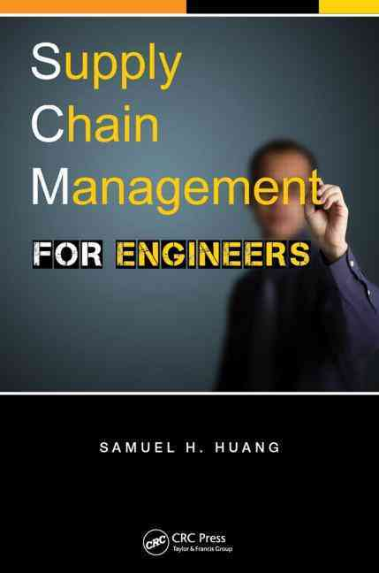 Supply Chain Management for Engineers By Huang, Samuel H.